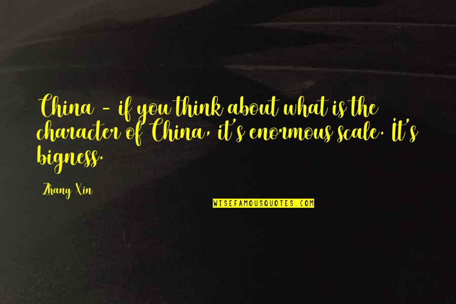 Bigness Quotes By Zhang Xin: China - if you think about what is