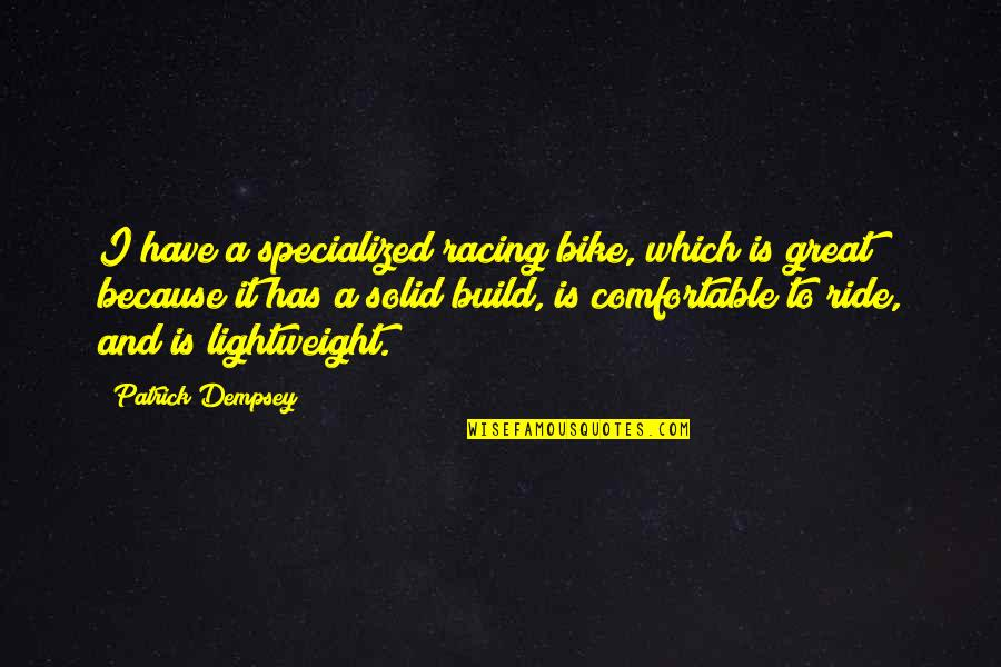 Bike Racing Quotes By Patrick Dempsey: I have a specialized racing bike, which is