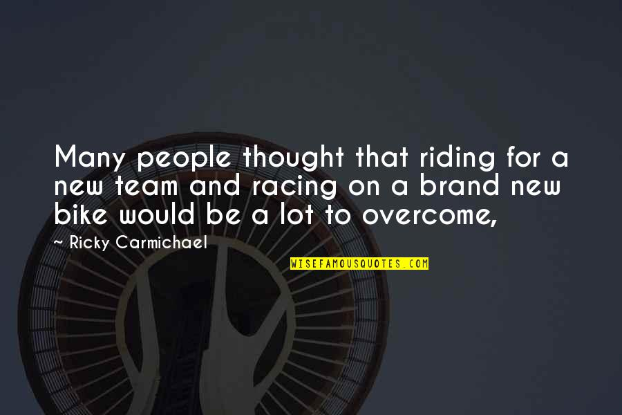 Bike Racing Quotes By Ricky Carmichael: Many people thought that riding for a new