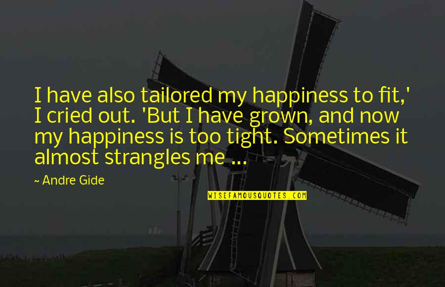 Bike Sayings Quotes By Andre Gide: I have also tailored my happiness to fit,'