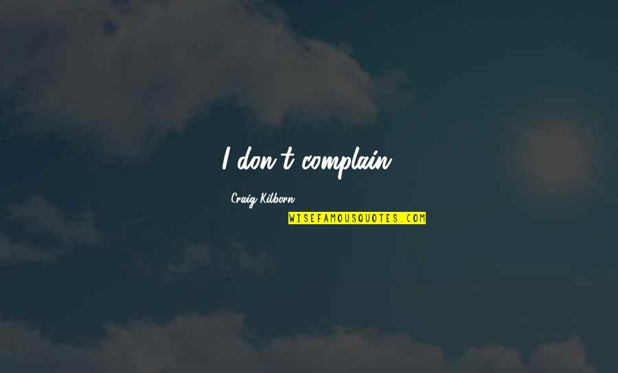 Bike Sayings Quotes By Craig Kilborn: I don't complain.
