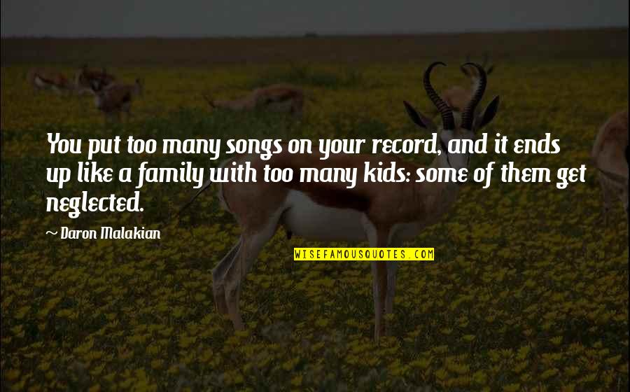 Bike Sayings Quotes By Daron Malakian: You put too many songs on your record,