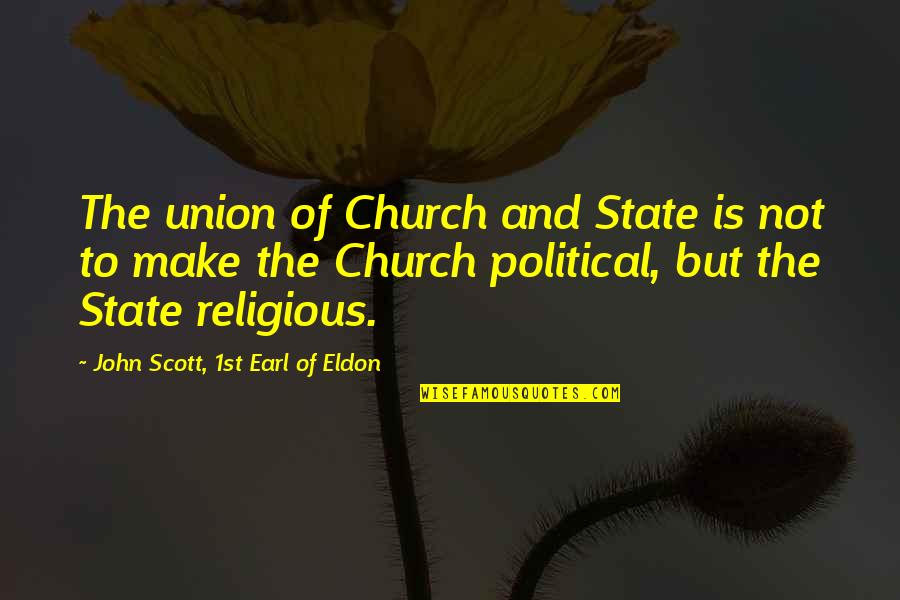 Bike Sayings Quotes By John Scott, 1st Earl Of Eldon: The union of Church and State is not