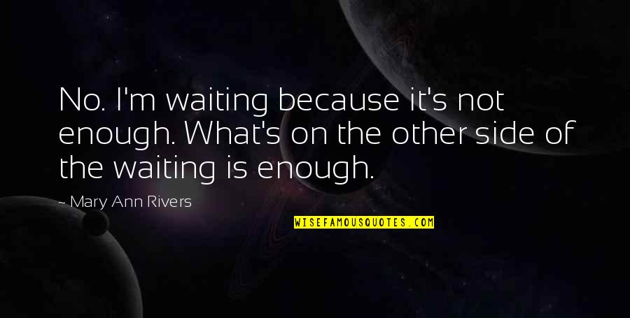 Bike Sayings Quotes By Mary Ann Rivers: No. I'm waiting because it's not enough. What's