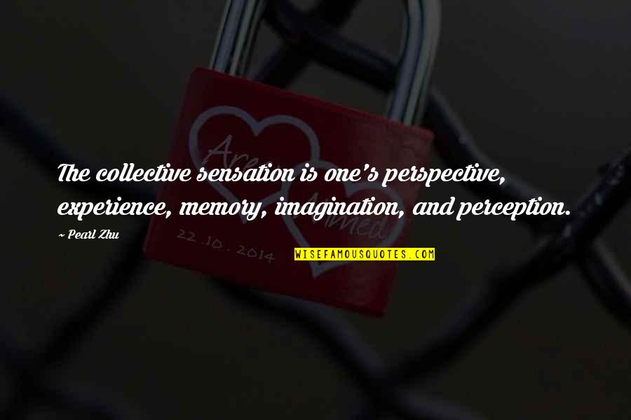 Bike Sayings Quotes By Pearl Zhu: The collective sensation is one's perspective, experience, memory,