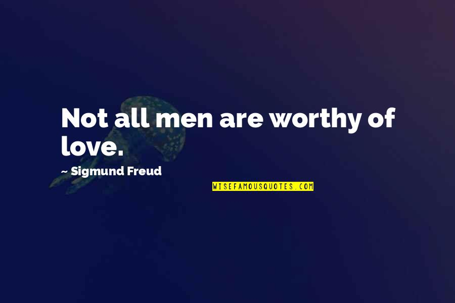 Bike Sayings Quotes By Sigmund Freud: Not all men are worthy of love.