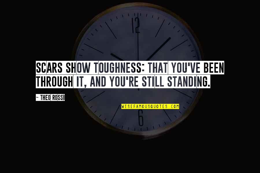 Bike Sayings Quotes By Theo Rossi: Scars show toughness: that you've been through it,