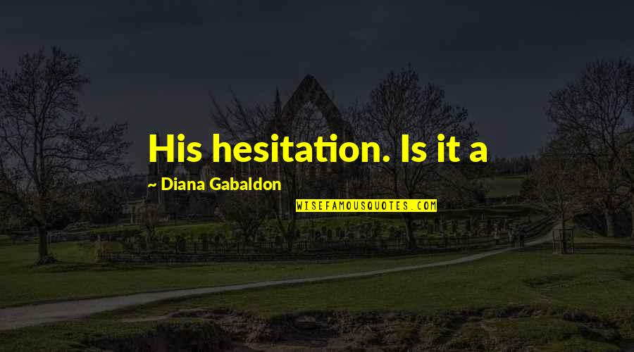 Biker Mice Quotes By Diana Gabaldon: His hesitation. Is it a