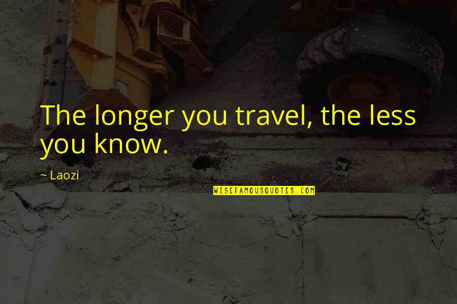 Biker Mice Quotes By Laozi: The longer you travel, the less you know.