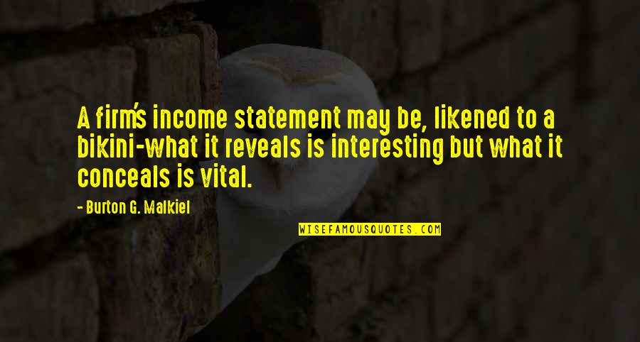 Bikini'd Quotes By Burton G. Malkiel: A firm's income statement may be, likened to