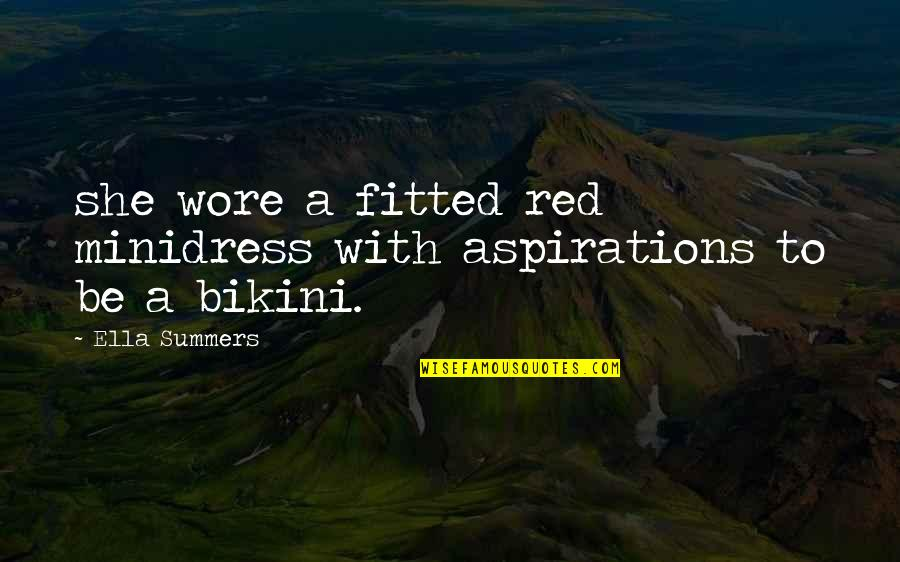 Bikini'd Quotes By Ella Summers: she wore a fitted red minidress with aspirations