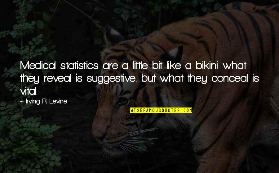 Bikini'd Quotes By Irving R. Levine: Medical statistics are a little bit like a