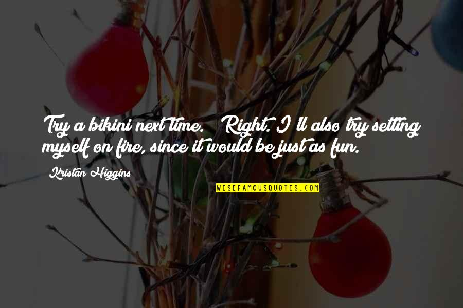 "Bikini'd Quotes By Kristan Higgins: Try a bikini next time."" ""Right. I'll also"