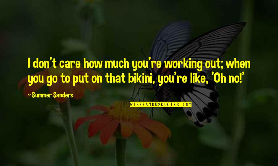 Bikini'd Quotes By Summer Sanders: I don't care how much you're working out;