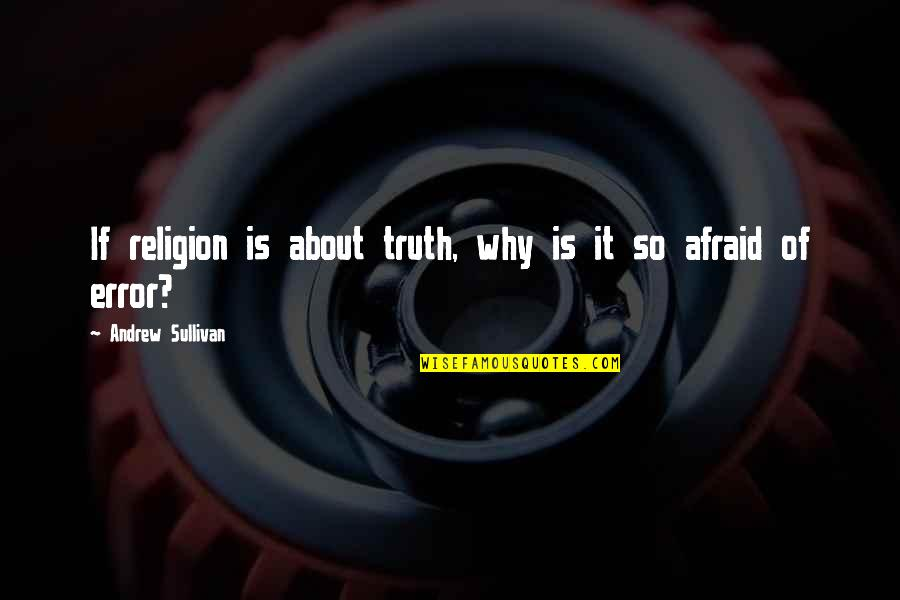 Bilbo's Courage Quotes By Andrew Sullivan: If religion is about truth, why is it
