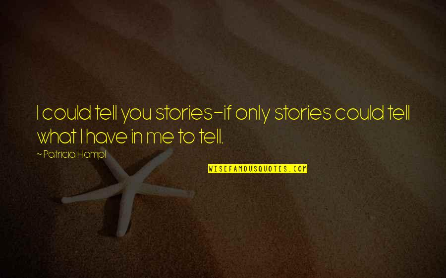 Bilbo's Courage Quotes By Patricia Hampl: I could tell you stories-if only stories could