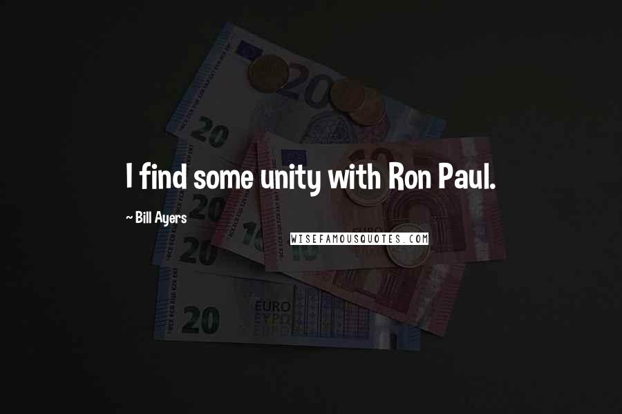 Bill Ayers quotes: I find some unity with Ron Paul.
