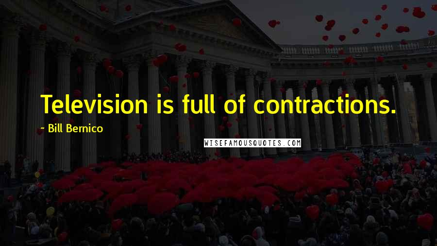 Bill Bernico quotes: Television is full of contractions.