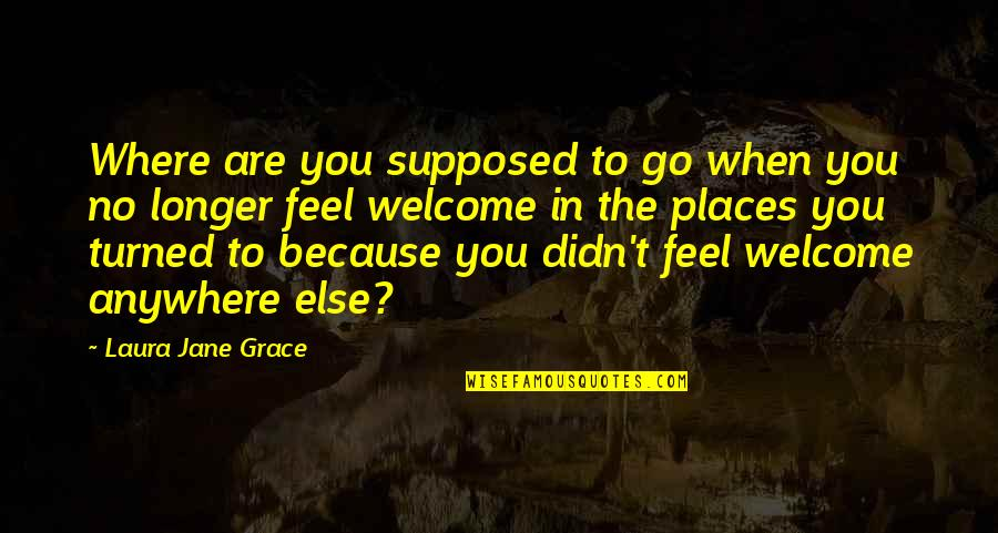 Bill Bojangles Robinson Quotes By Laura Jane Grace: Where are you supposed to go when you