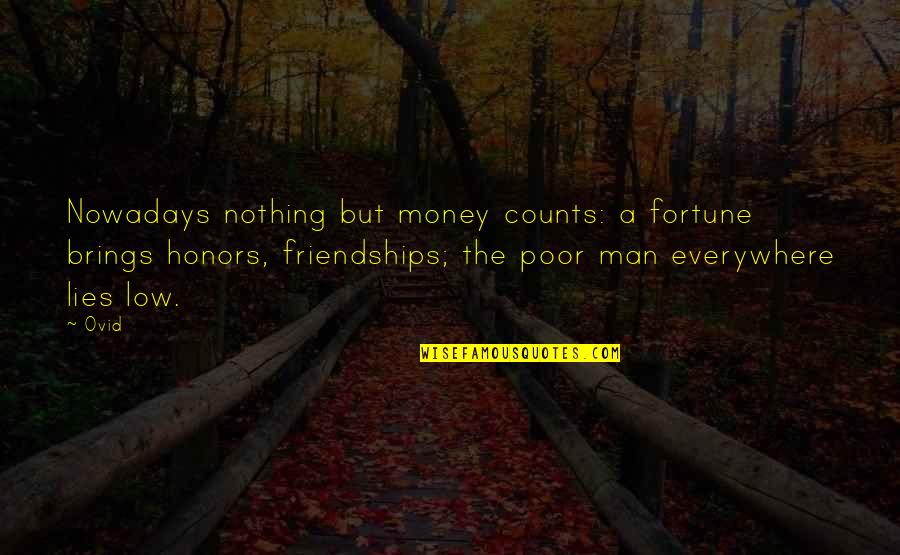 Bill Bojangles Robinson Quotes By Ovid: Nowadays nothing but money counts: a fortune brings