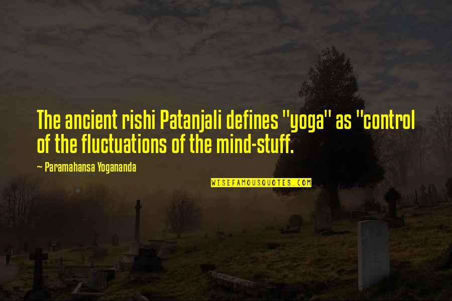 """Bill Bojangles Robinson Quotes By Paramahansa Yogananda: The ancient rishi Patanjali defines """"yoga"""" as """"control"""