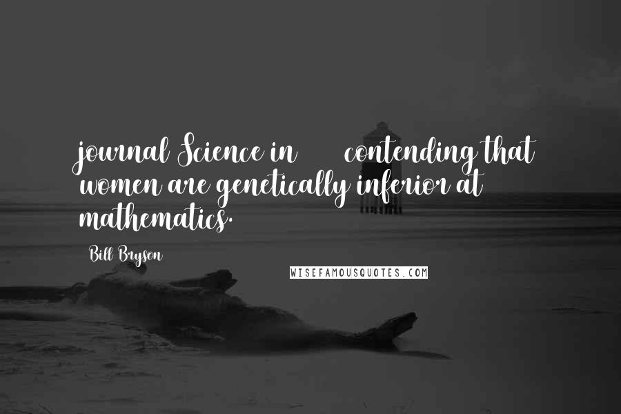 Bill Bryson quotes: journal Science in 1980 contending that women are genetically inferior at mathematics.