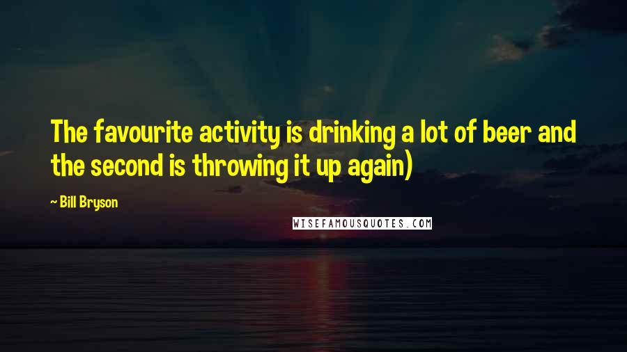 Bill Bryson quotes: The favourite activity is drinking a lot of beer and the second is throwing it up again)
