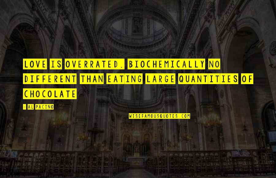 Bill Collectors Quotes By Al Pacino: Love is overrated. Biochemically no different than eating