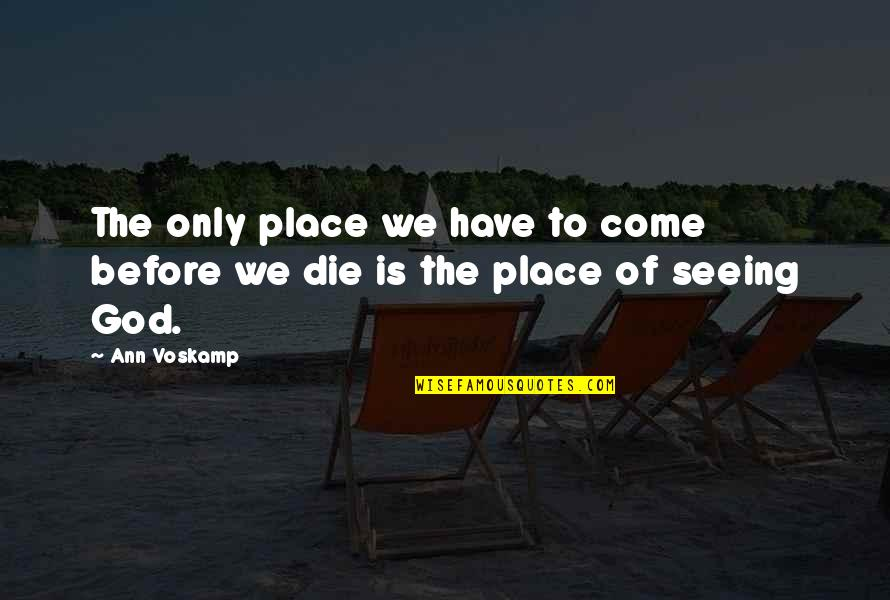 Bill Collectors Quotes By Ann Voskamp: The only place we have to come before