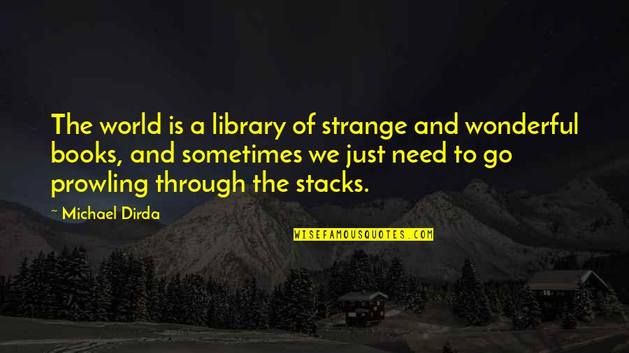 Bill Collectors Quotes By Michael Dirda: The world is a library of strange and