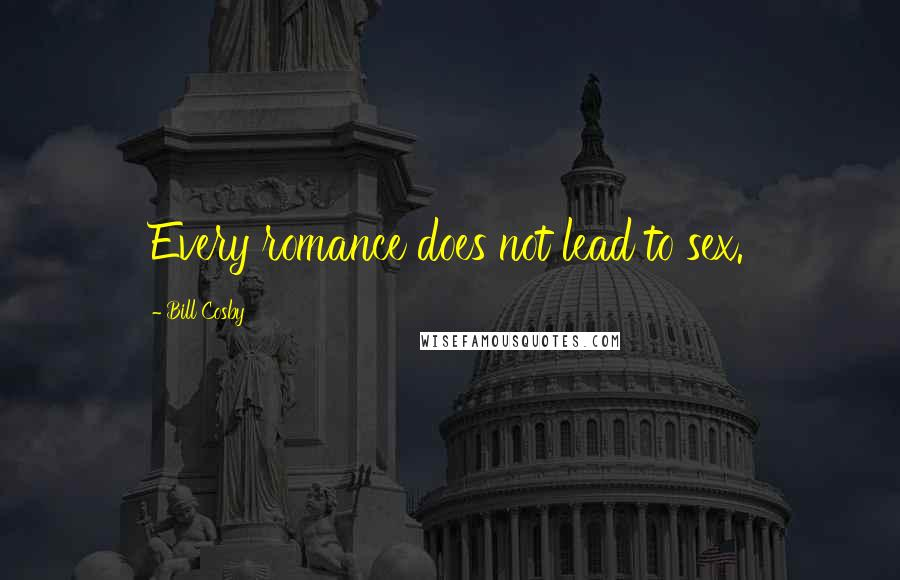 Bill Cosby quotes: Every romance does not lead to sex.