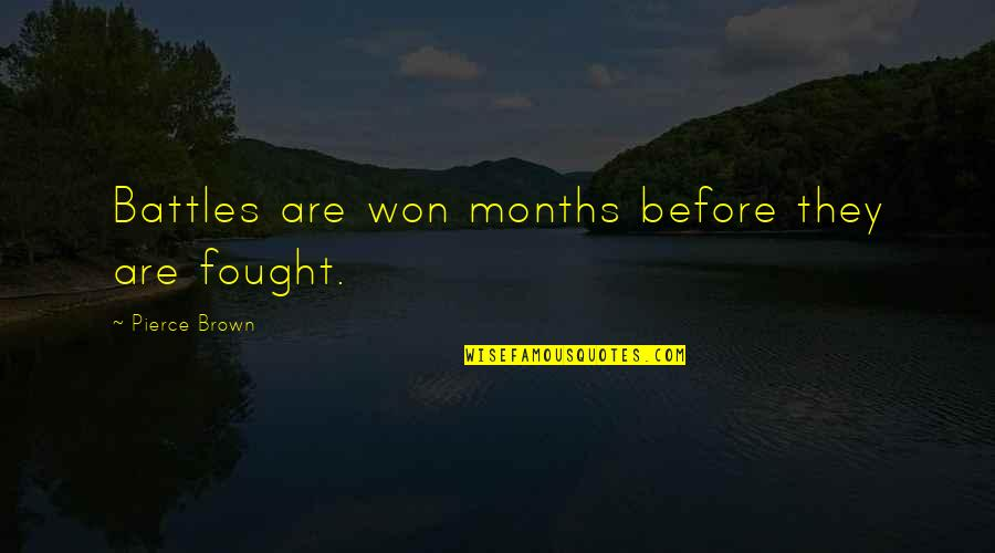 Bill Dance Quotes By Pierce Brown: Battles are won months before they are fought.