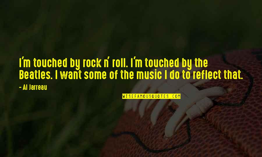 Bill Denbrough Quotes By Al Jarreau: I'm touched by rock n' roll. I'm touched