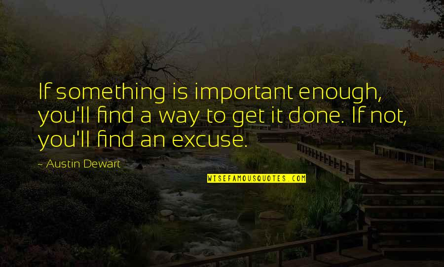Bill Denbrough Quotes By Austin Dewart: If something is important enough, you'll find a