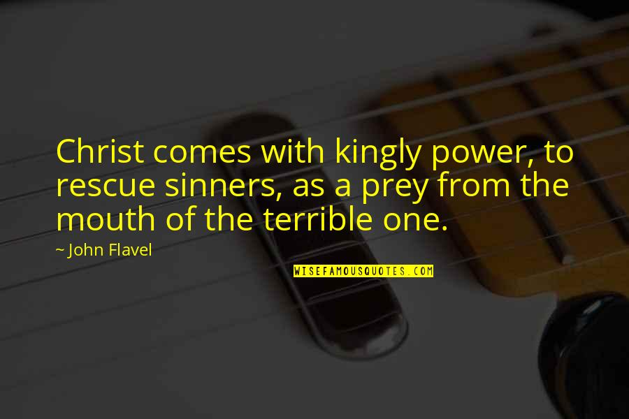 Bill Denbrough Quotes By John Flavel: Christ comes with kingly power, to rescue sinners,