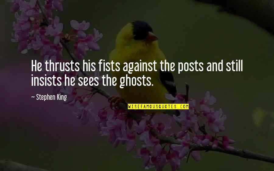 Bill Denbrough Quotes By Stephen King: He thrusts his fists against the posts and