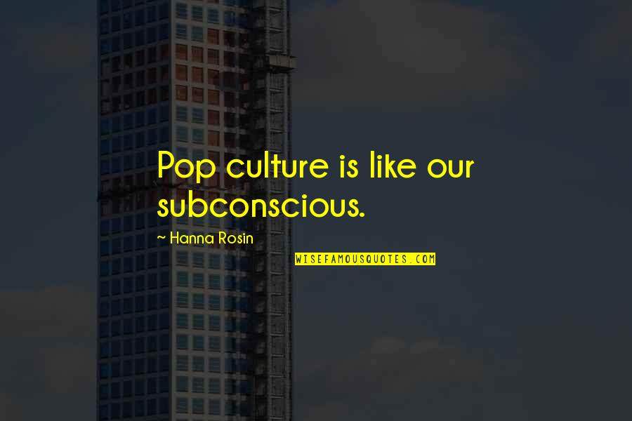 Bill Eppridge Quotes By Hanna Rosin: Pop culture is like our subconscious.