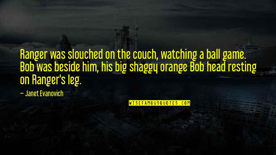 Bill Eppridge Quotes By Janet Evanovich: Ranger was slouched on the couch, watching a