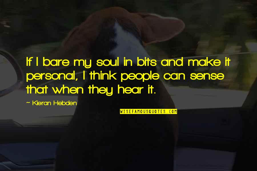 Bill Eppridge Quotes By Kieran Hebden: If I bare my soul in bits and