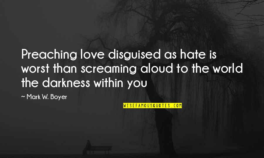 Bill Eppridge Quotes By Mark W. Boyer: Preaching love disguised as hate is worst than