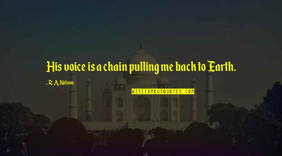 Bill Eppridge Quotes By R.A. Nelson: His voice is a chain pulling me back