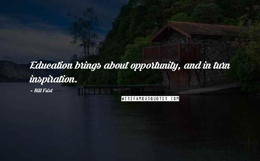 Bill Frist quotes: Education brings about opportunity, and in turn inspiration.
