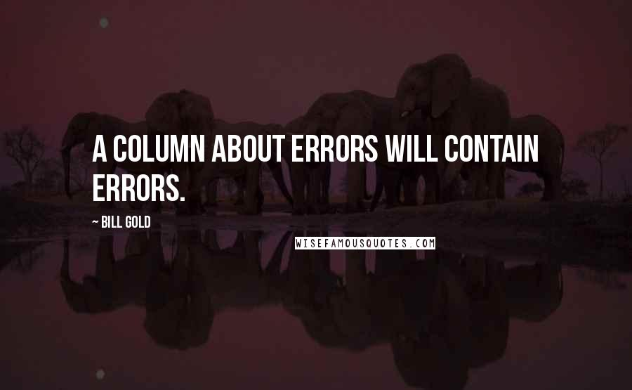 Bill Gold quotes: A column about errors will contain errors.