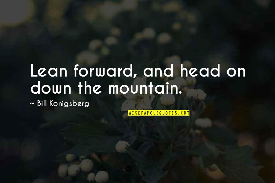 Bill Konigsberg Quotes By Bill Konigsberg: Lean forward, and head on down the mountain.