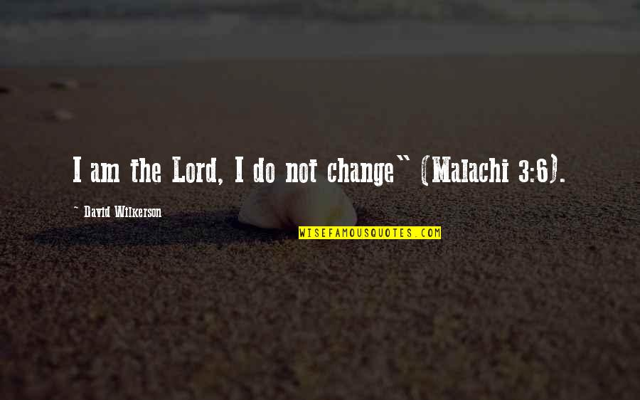 Bill Konigsberg Quotes By David Wilkerson: I am the Lord, I do not change""