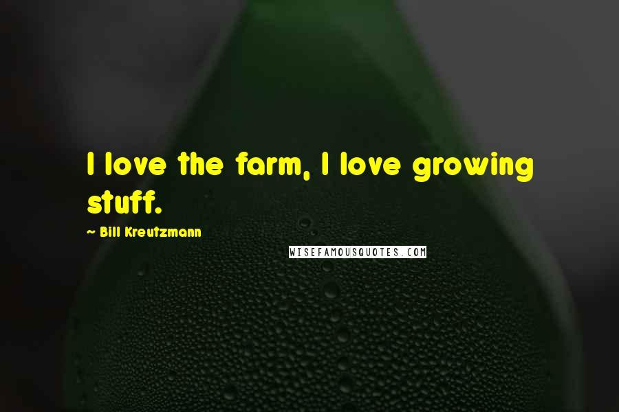 Bill Kreutzmann quotes: I love the farm, I love growing stuff.