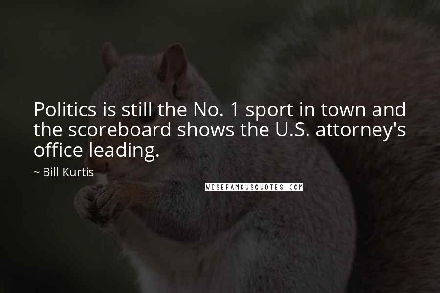 Bill Kurtis quotes: Politics is still the No. 1 sport in town and the scoreboard shows the U.S. attorney's office leading.