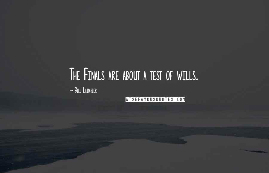 Bill Laimbeer quotes: The Finals are about a test of wills.