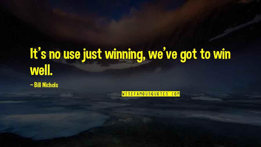 Bill Nichols Quotes By Bill Nichols: It's no use just winning, we've got to
