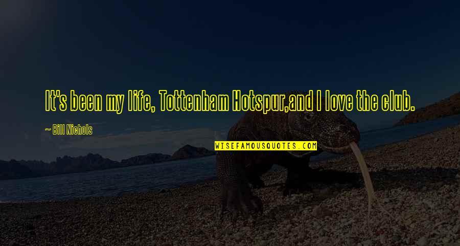 Bill Nichols Quotes By Bill Nichols: It's been my life, Tottenham Hotspur,and I love